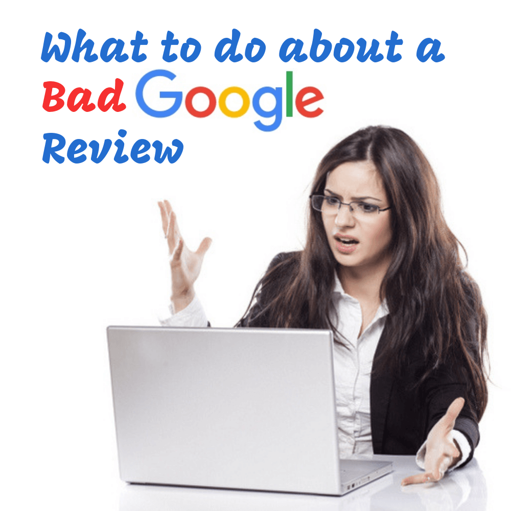 What to Do About A Bad Google Review